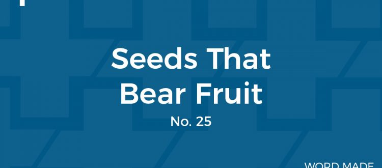 The Seeds that Bear Fruit